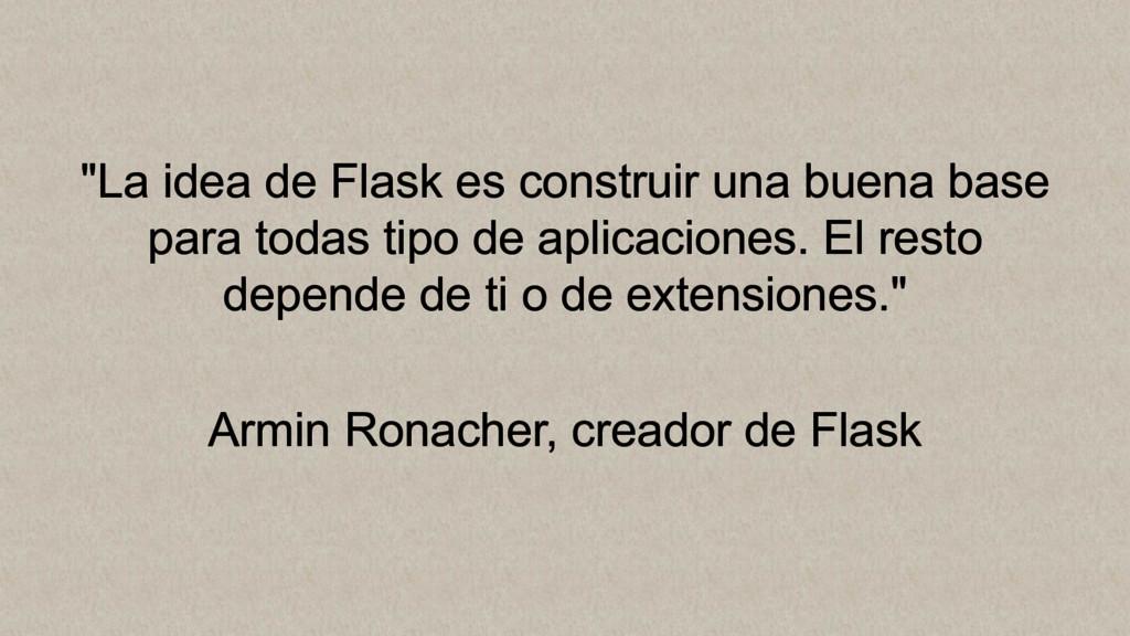 """""""La idea de Flask es construir una buena base p..."""