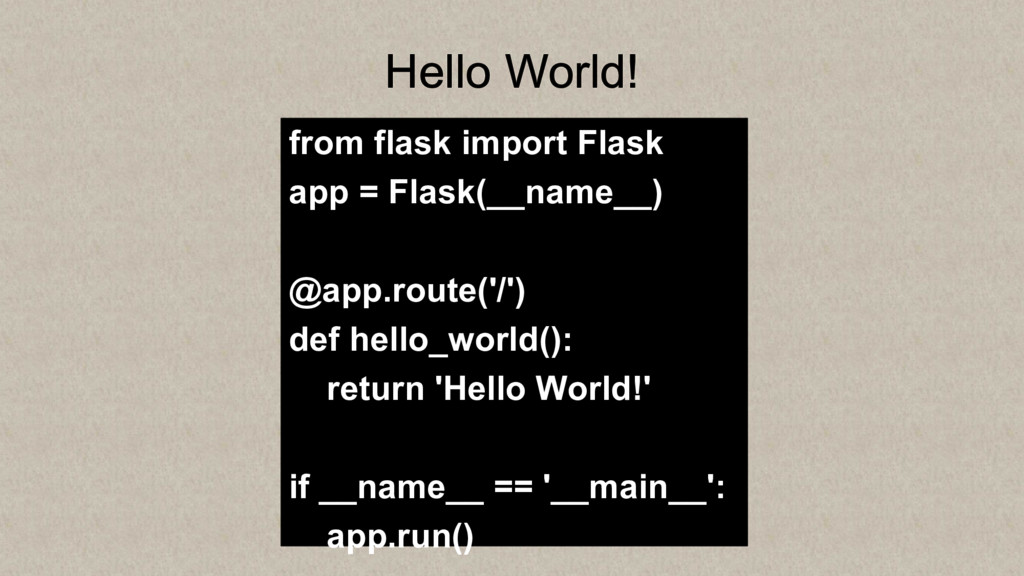 Hello World! from flask import Flask app = Flas...