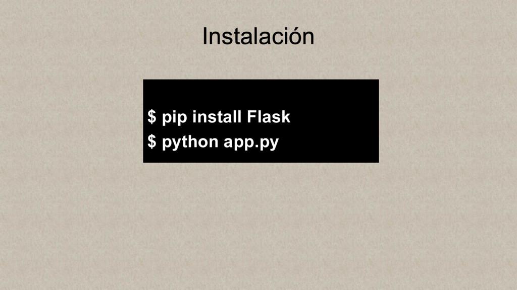Instalación $ pip install Flask $ python app.py