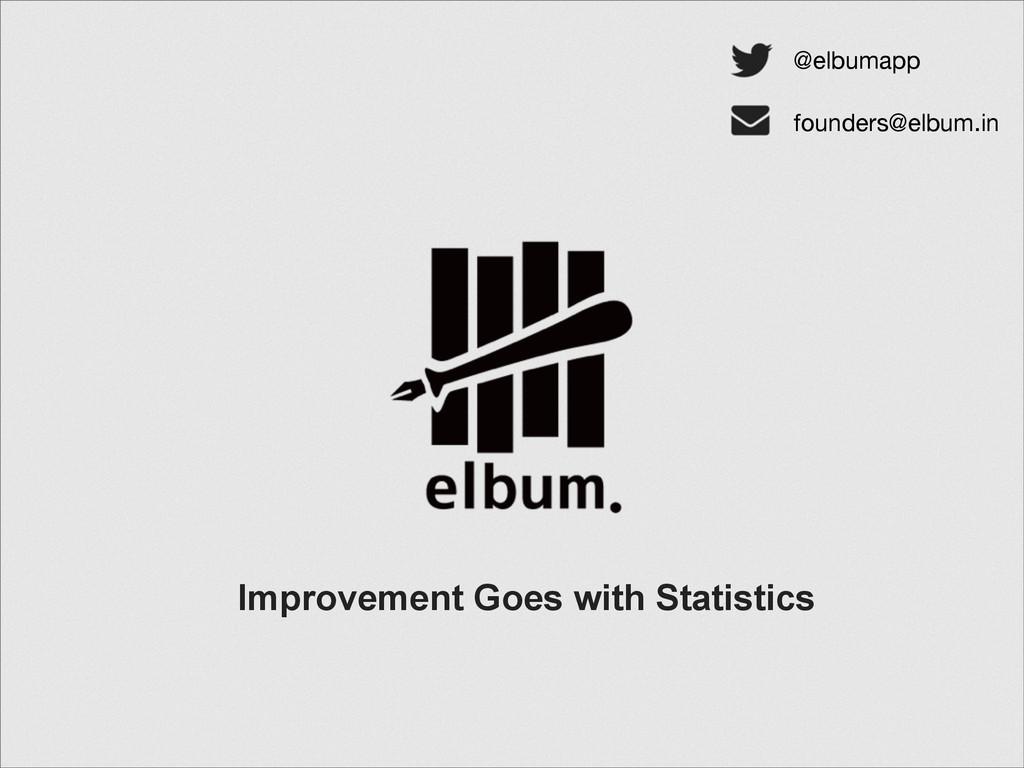Improvement Goes with Statistics @elbumapp foun...