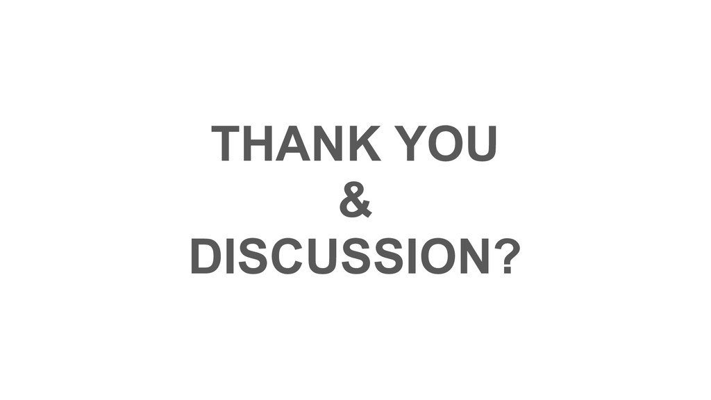 THANK YOU & DISCUSSION?
