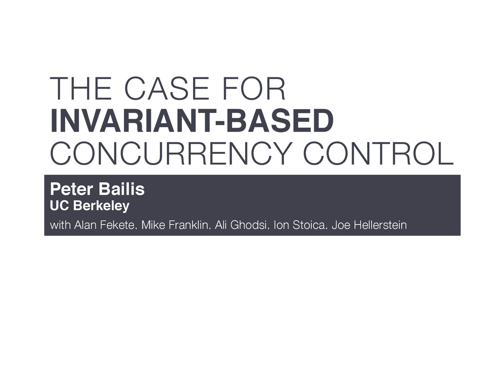 CONCURRENCY CONTROL THE CASE FOR INVARIANT-BASE...