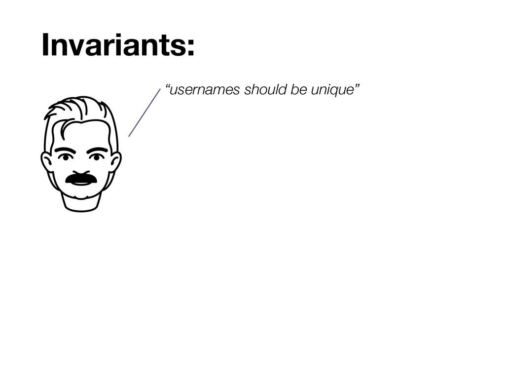 """Invariants: """"usernames should be unique"""""""