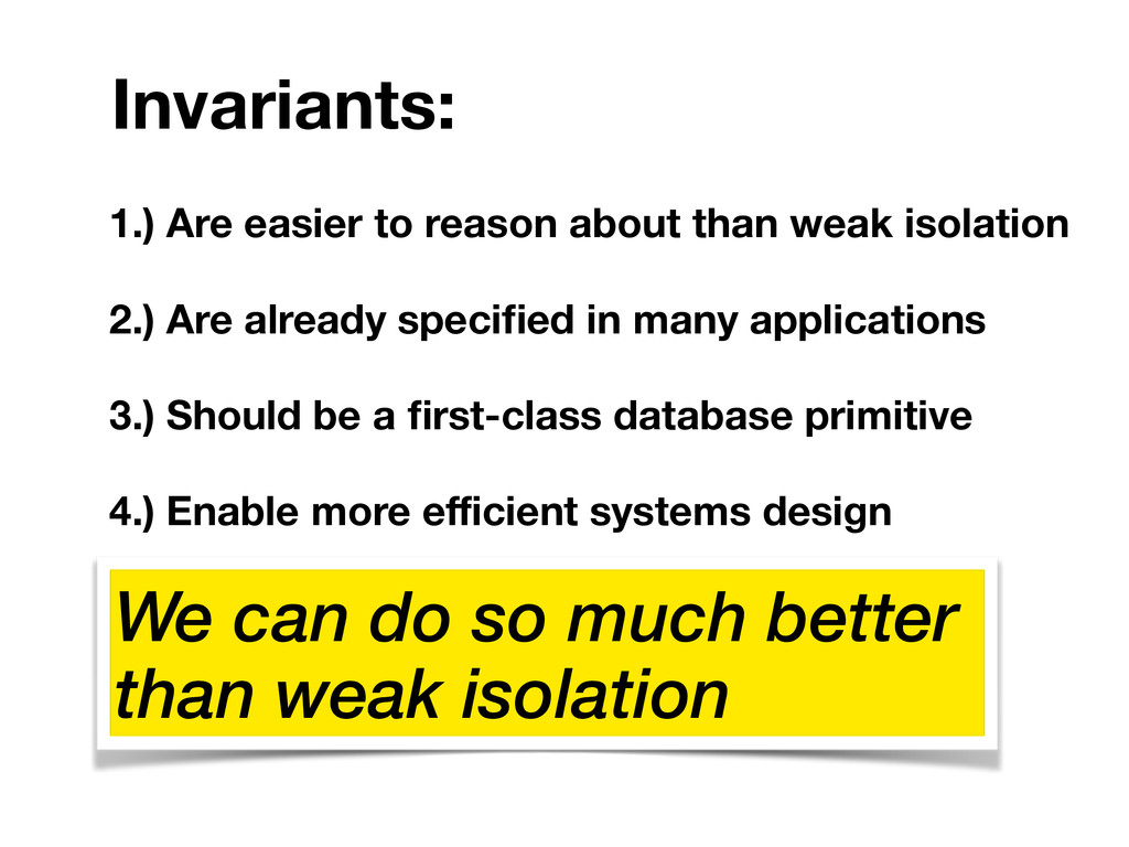 1.) Are easier to reason about than weak isolat...