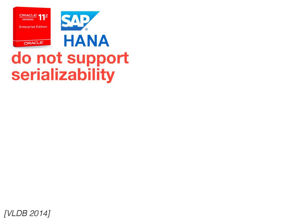 do not support serializability HANA [VLDB 2014]
