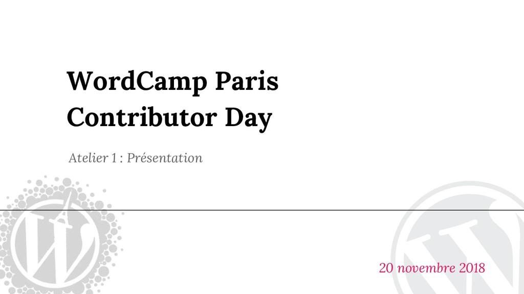 WordCamp Paris Contributor Day Atelier 1 : Prés...