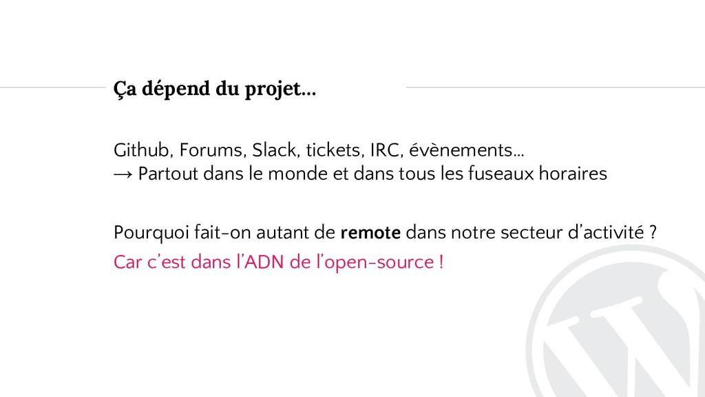 Ça dépend du projet… Github, Forums, Slack, tic...