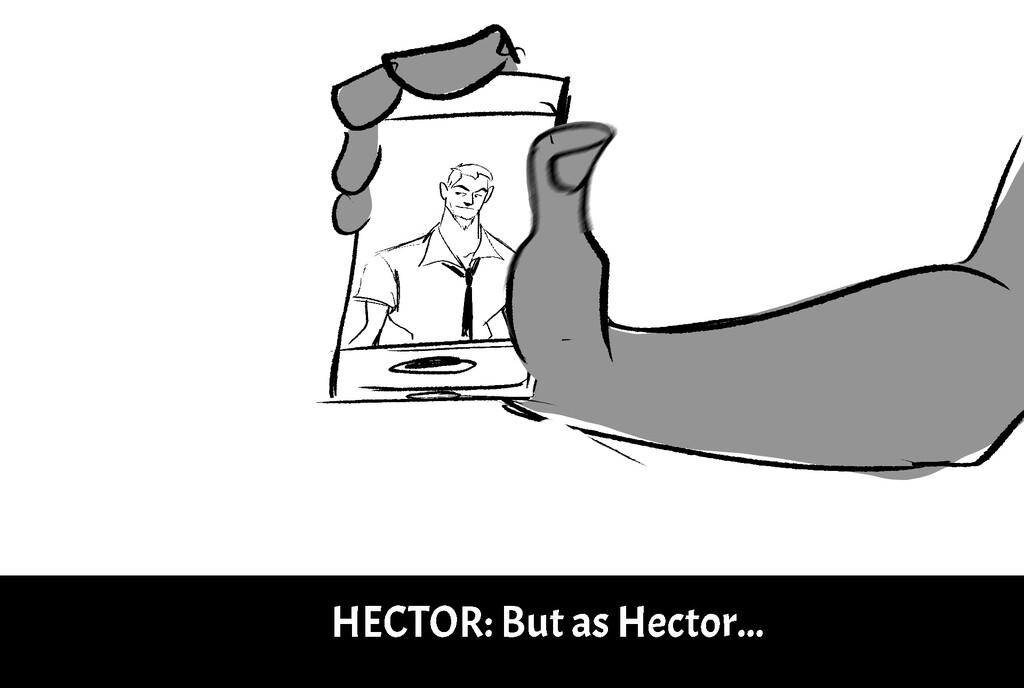 H E C T O R : B u t a s H e c t o r . . .