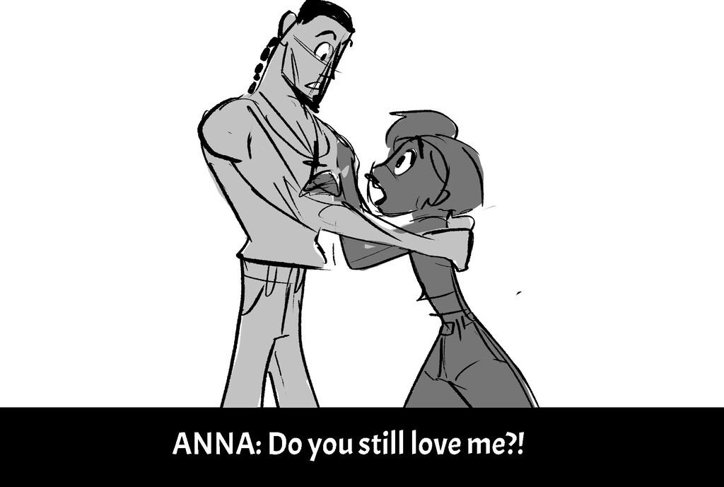 A N N A : D o y o u s t i l l l o v e me ? !