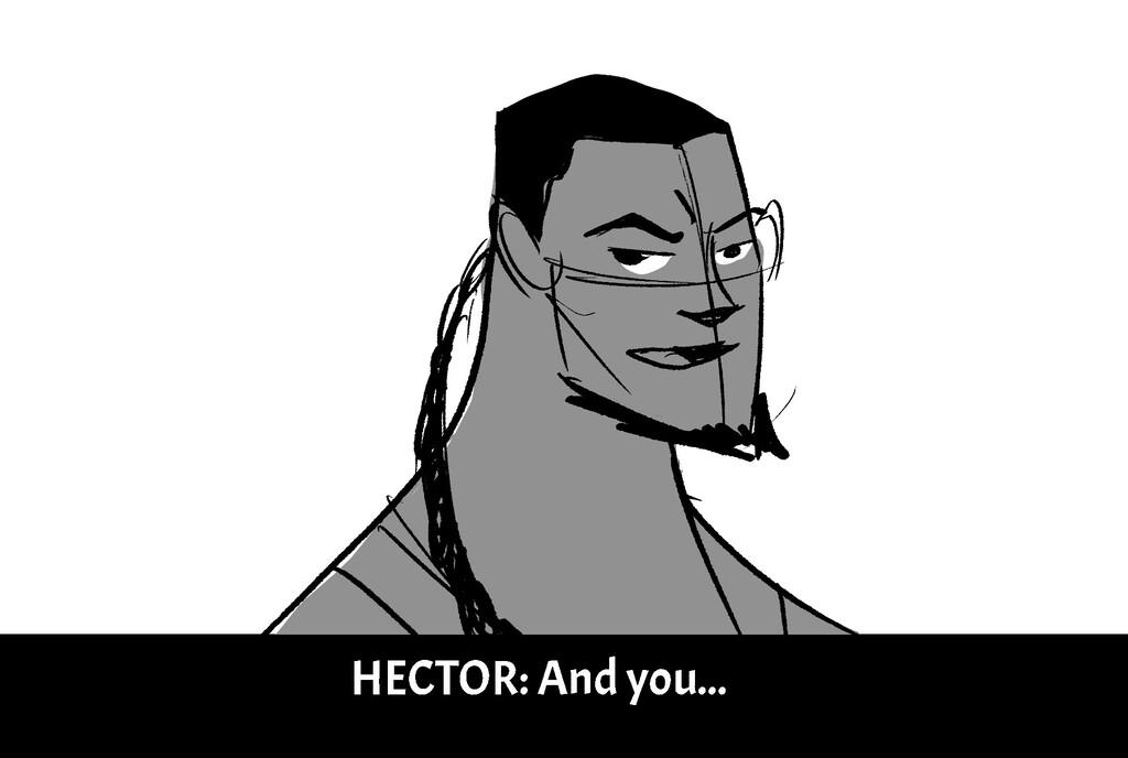 H E C T O R : A n d y o u . . .
