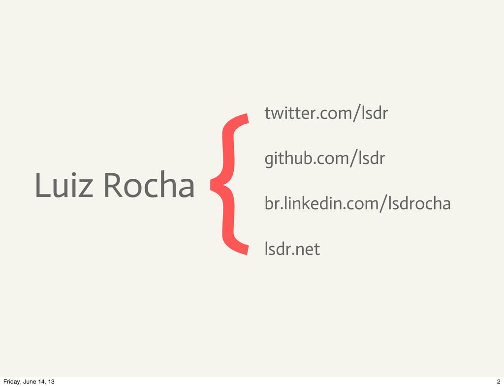 br.linkedin.com/lsdrocha Luiz Rocha {github.com...
