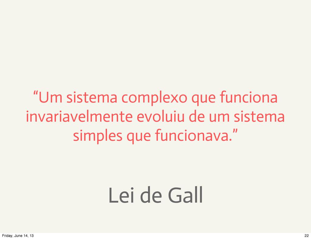 """Lei de Gall """"Um sistema complexo que funciona i..."""