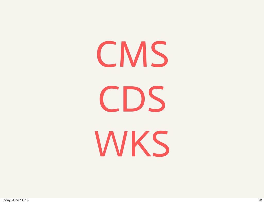 CMS CDS WKS 23 Friday, June 14, 13