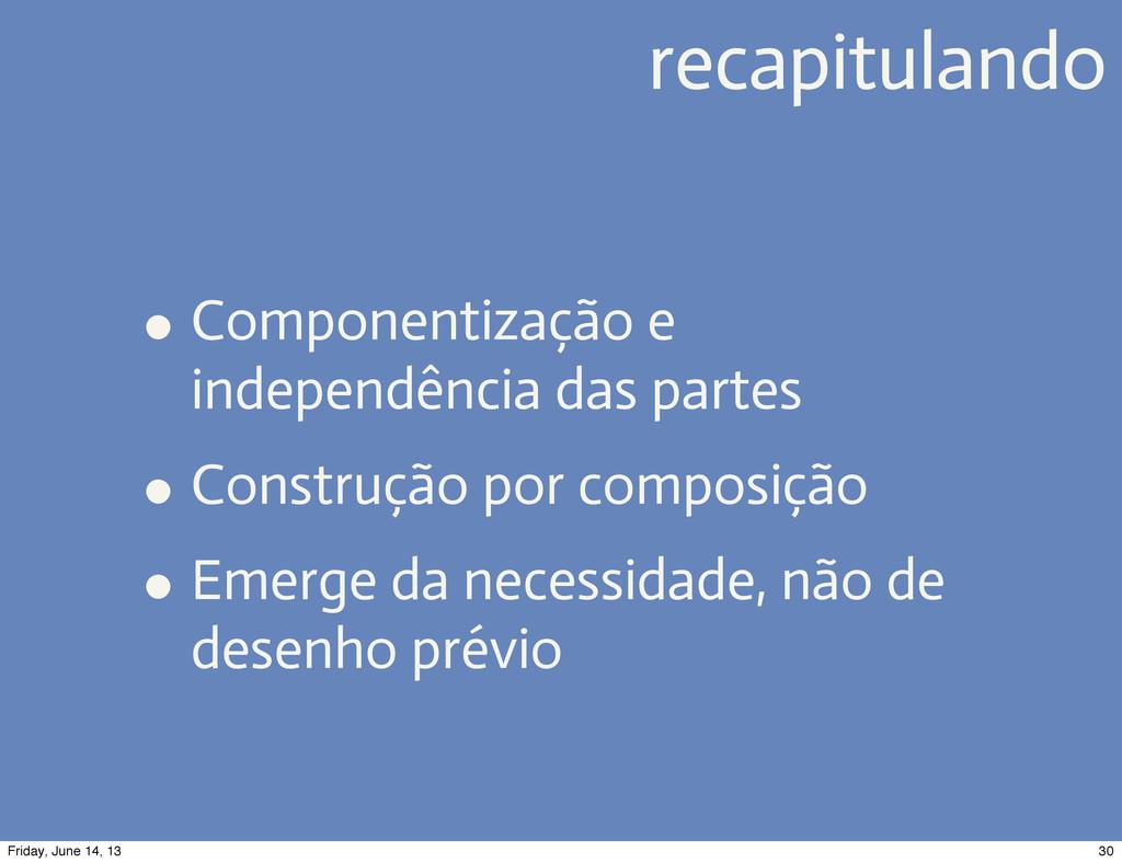 • Componentização e independência das partes • ...
