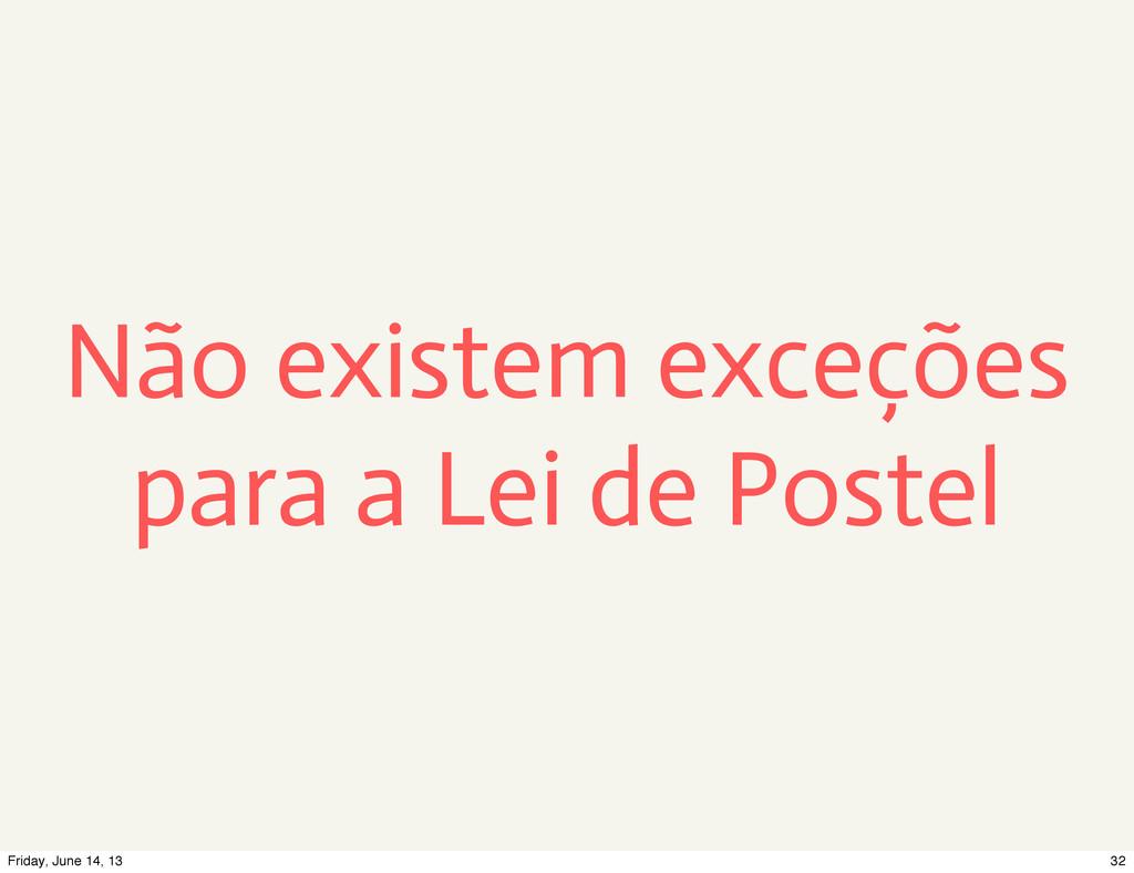 Não existem exceções para a Lei de Postel 32 Fr...