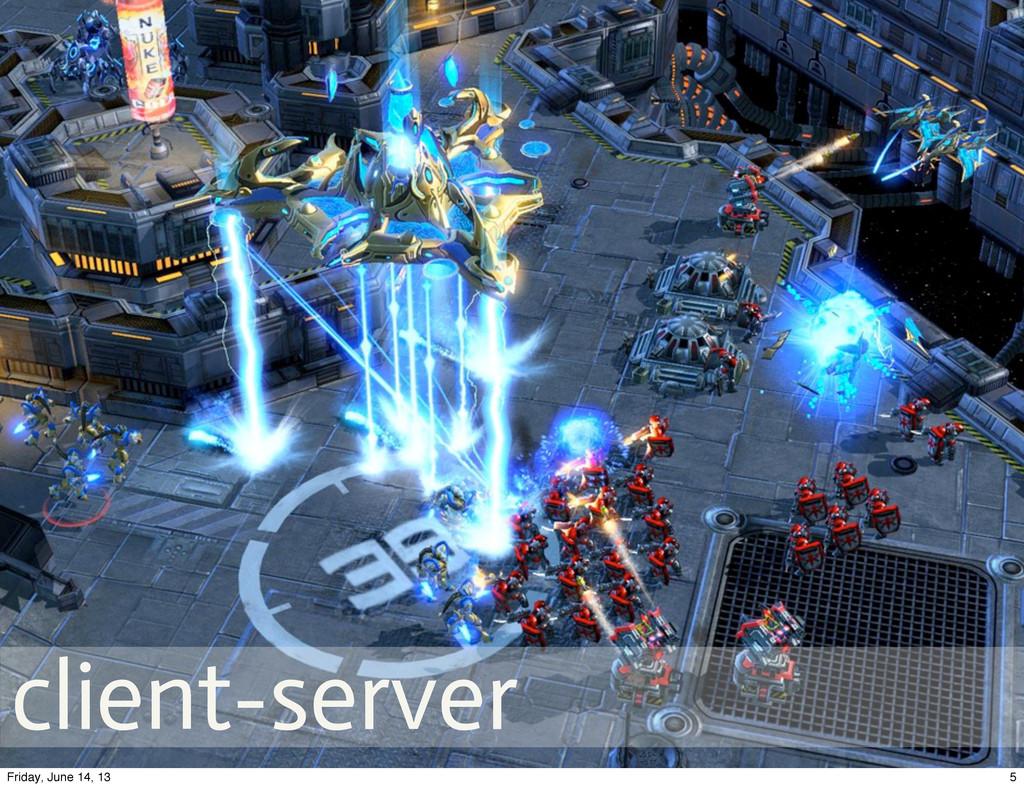 client-server 5 Friday, June 14, 13
