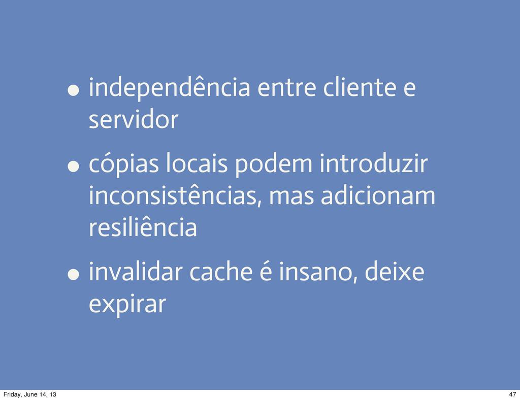 • independência entre cliente e servidor • cópi...