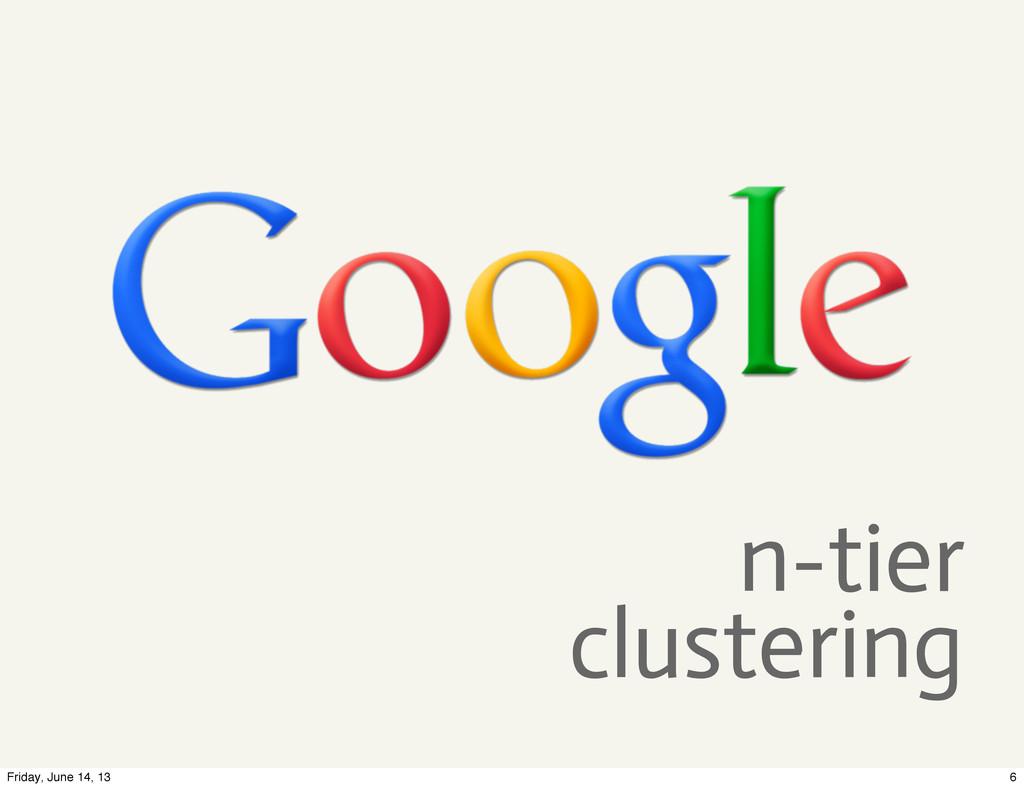 clustering n-tier 6 Friday, June 14, 13