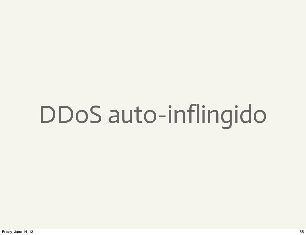 DDoS auto-inflingido 55 Friday, June 14, 13