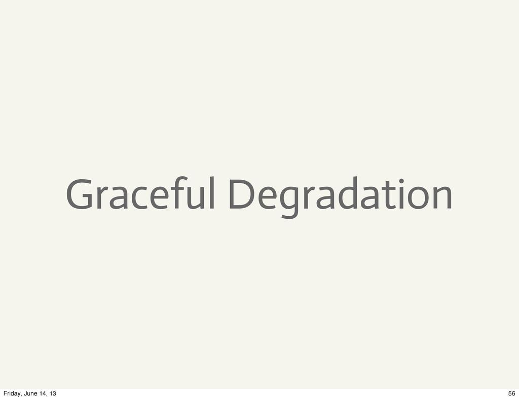 Graceful Degradation 56 Friday, June 14, 13