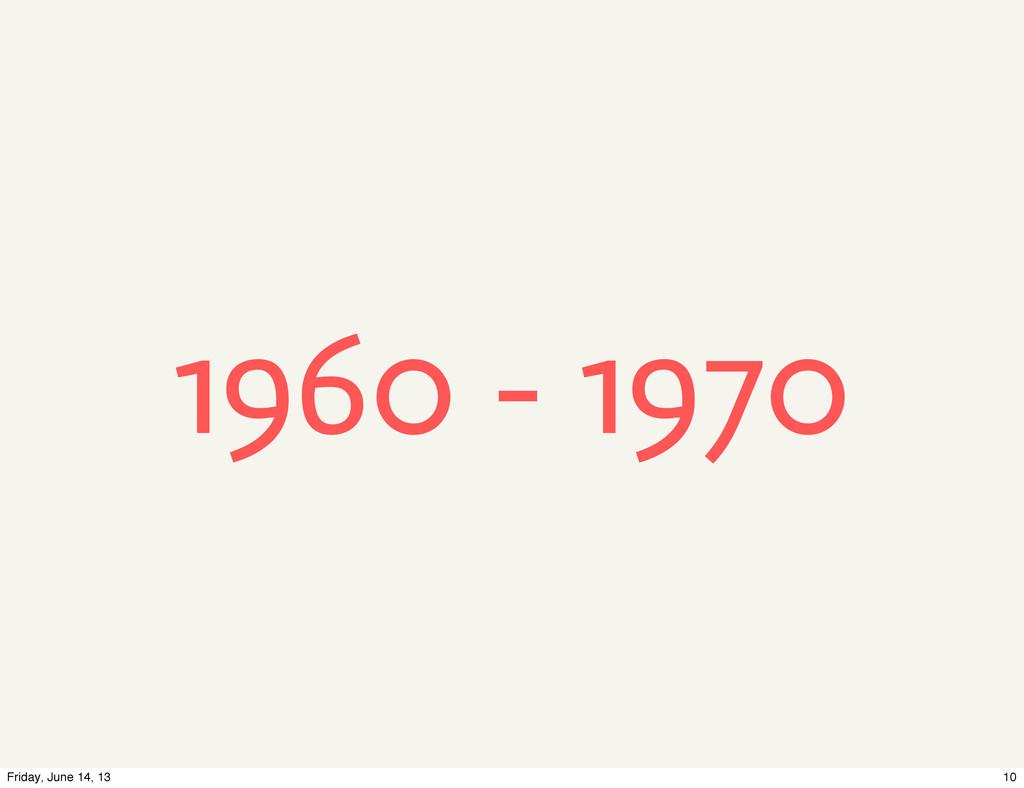 1960 - 1970 10 Friday, June 14, 13