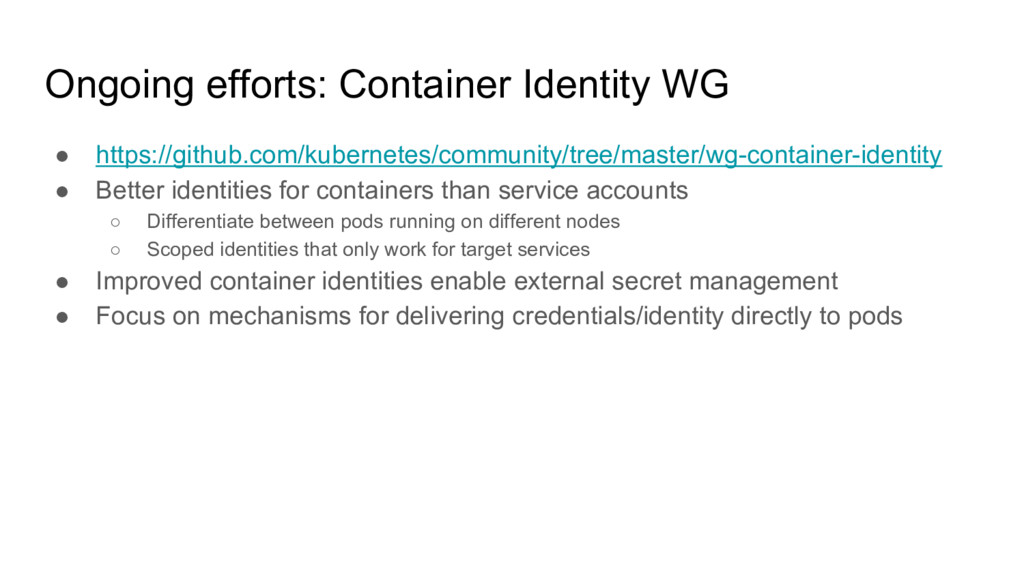 Ongoing efforts: Container Identity WG ● https:...