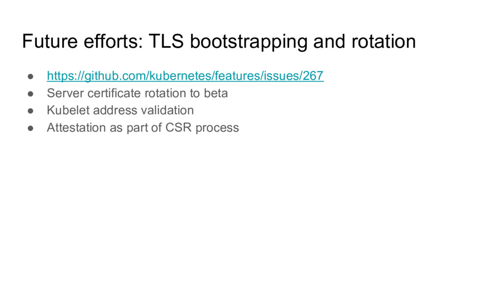Future efforts: TLS bootstrapping and rotation ...