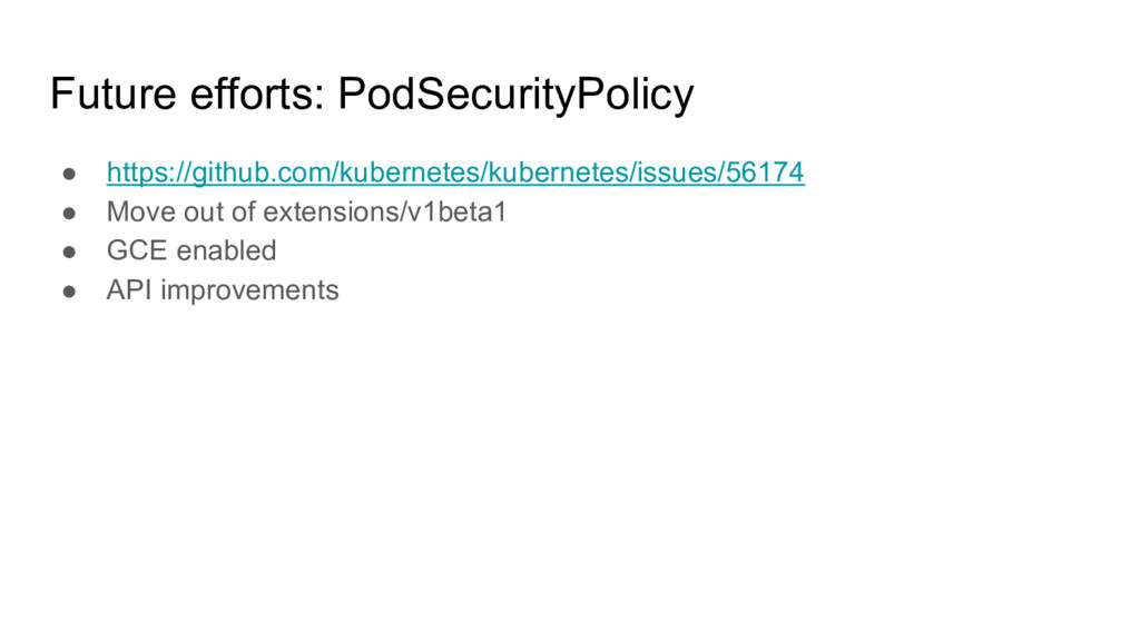 Future efforts: PodSecurityPolicy ● https://git...