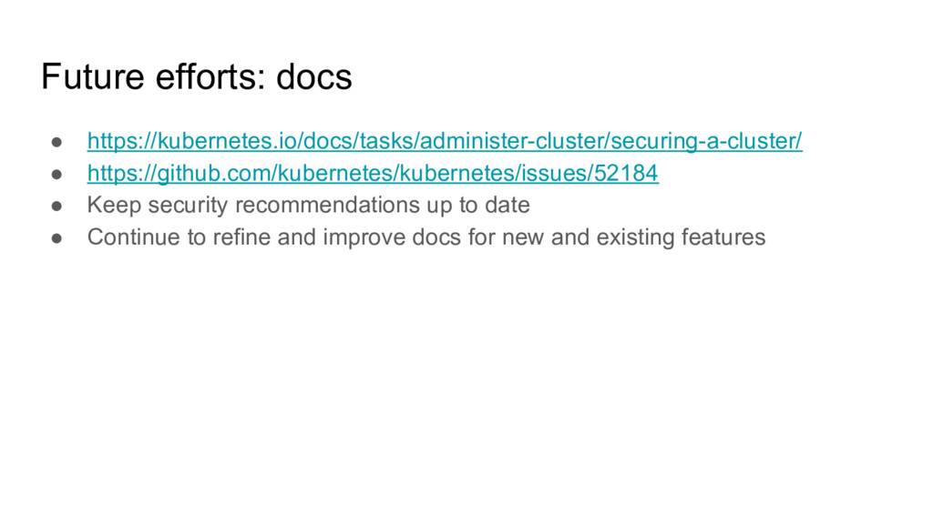 Future efforts: docs ● https://kubernetes.io/do...