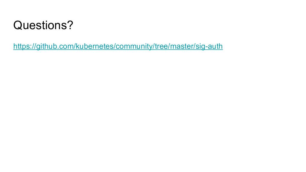 Questions? https://github.com/kubernetes/commun...