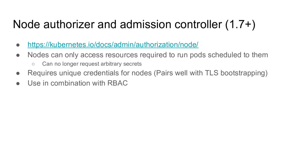 Node authorizer and admission controller (1.7+)...