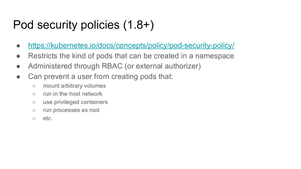 Pod security policies (1.8+) ● https://kubernet...