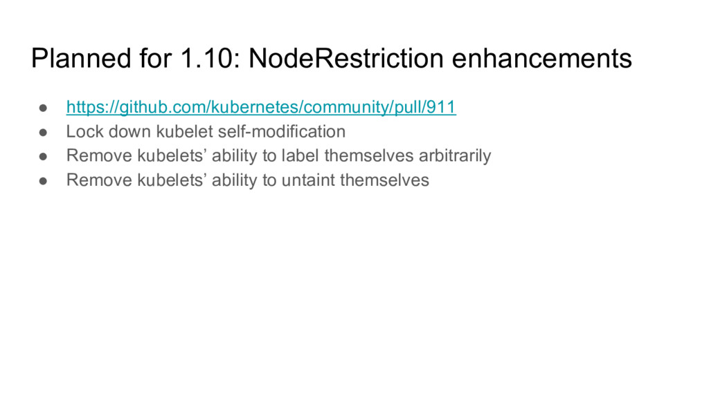 Planned for 1.10: NodeRestriction enhancements ...