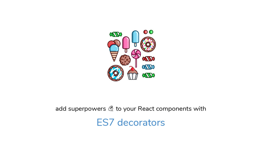 add superpowers to your React components with E...