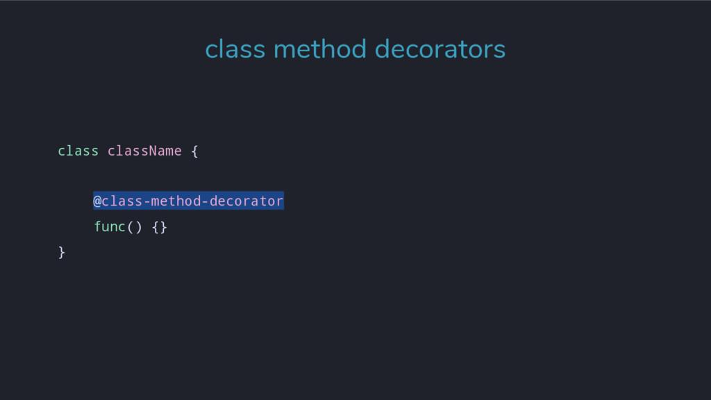 class className { @class-method-decorator func(...