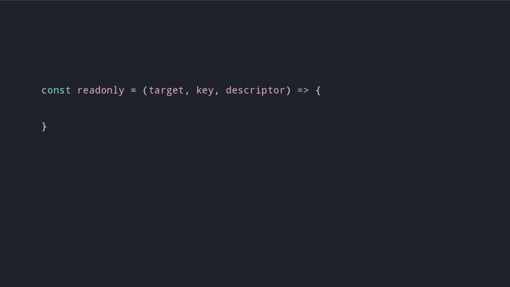 const readonly = (target, key, descriptor) => {...