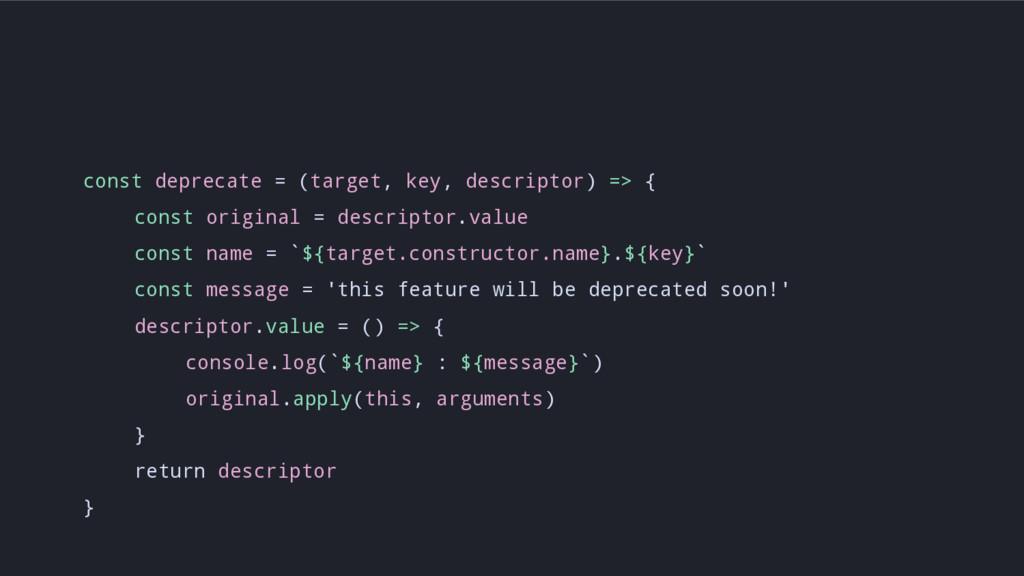 const deprecate = (target, key, descriptor) => ...