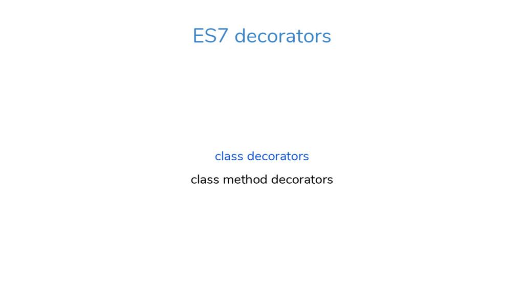 class decorators class method decorators ES7 de...