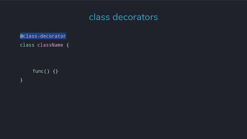 @class-decorator class className { func() {} } ...