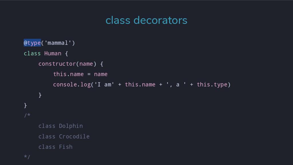 @type('mammal') class Human { constructor(name)...