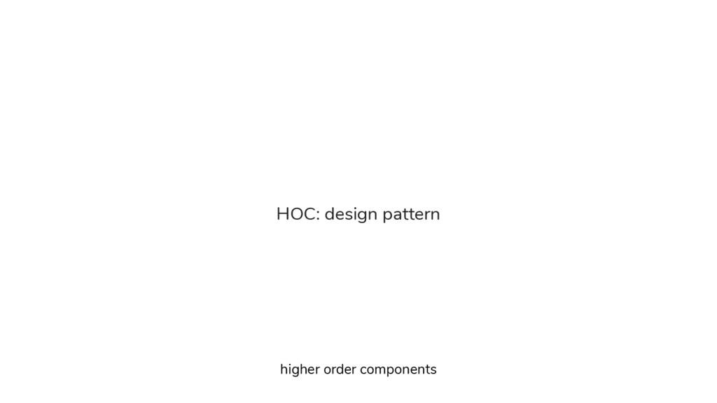 HOC: design pattern higher order components