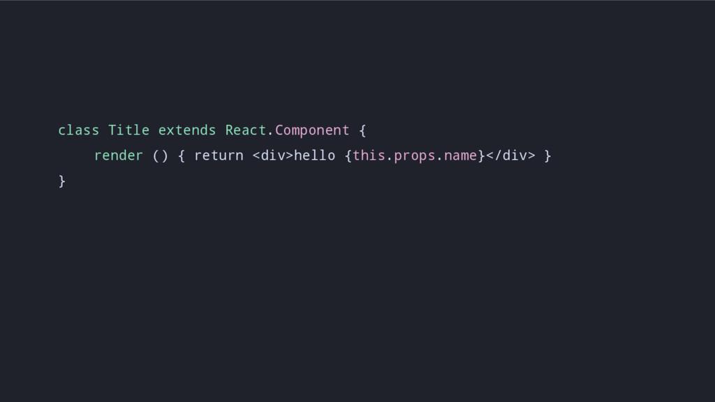 class Title extends React.Component { render ()...