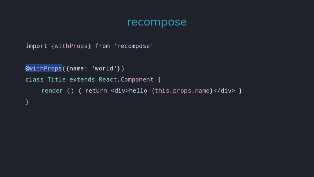 import {withProps} from 'recompose' @withProps(...