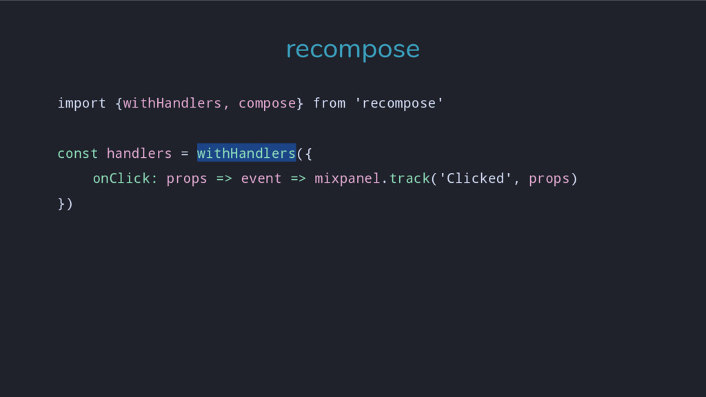 import {withHandlers, compose} from 'recompose'...
