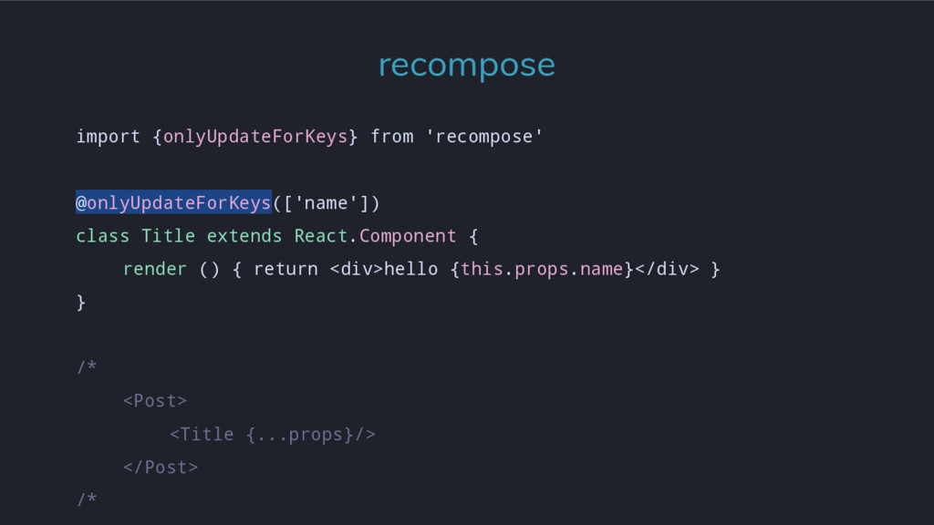 import {onlyUpdateForKeys} from 'recompose' @on...
