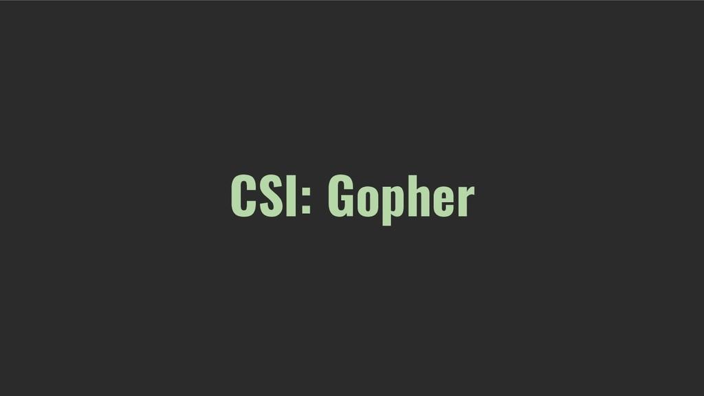 CSI: Gopher
