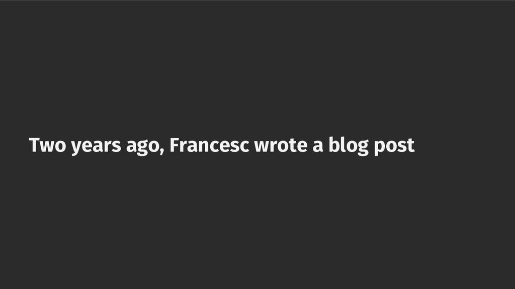 Two years ago, Francesc wrote a blog post