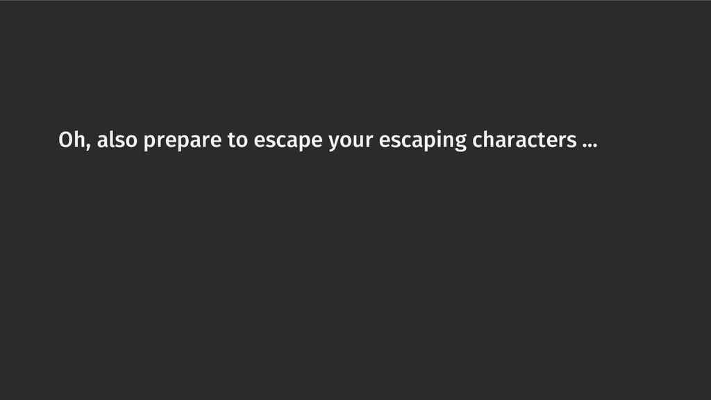 Oh, also prepare to escape your escaping charac...