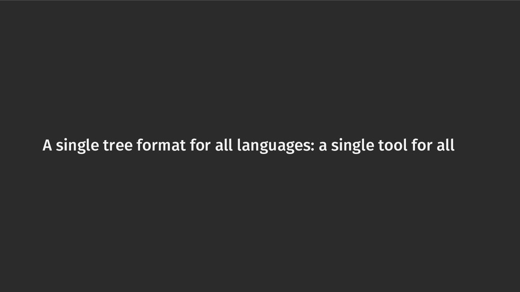 A single tree format for all languages: a singl...