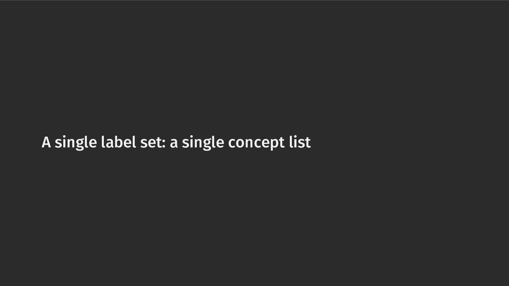 A single label set: a single concept list